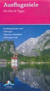 Ausflugsziele 80 Hits und Tipps Berchtesgadener Land, Chiemgau, Chiemsee-Alpenland, Salzburger Land