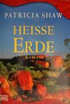 Patricia Shaw - Heisse Erde (Roman, 2005)