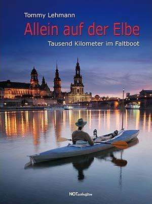 Allein auf der Elbe - Tausend Kilometer im Faltboot bis zur Nordsee