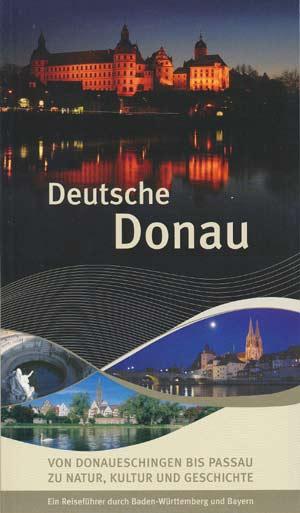 Deutsche Donau von Donaueschingen bis Passau zu Natur, Kultur und Geschichte