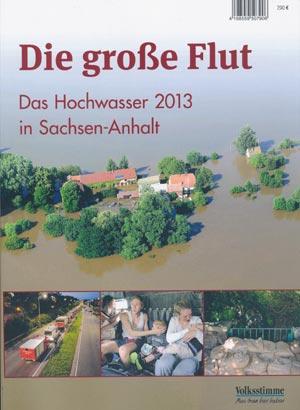 Die große Flut - Das Hochwasser 2013 in Sachsen-Anhalt