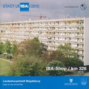 Landeshauptstadt Magdeburg - Leben an un mit der Elbe IBA-Shop / km 326 - Stadtumbau 2010