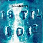 Adams, Bryan - 18 till I die (Maxi)