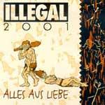 Illegal 2001 - Alles aus Liebe