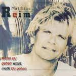 Reim, Matthias - Wenn Du gehen willst, mußt Du gehen